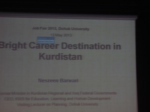 Presentation by a Mrs Nasreen Barwari, whose credentials explained below. The Career fair at the University of Duhok, promoted development and future careers for young graduates from Kurdistan --as well as business opportunities for corporations.